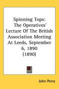 Spinning Tops: The Operatives Lecture of the British Association Meeting at Leeds, September 6, 1890 (1890) - Perry, John