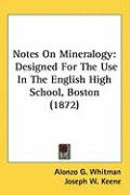 Notes on Mineralogy: Designed for the Use in the English High School, Boston (1872) - Whitman, Alonzo G.; Keene, Joseph W.