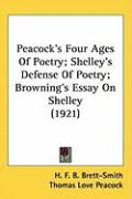 Peacocks Four Ages of Poetry; Shelleys Defense of Poetry; Brownings Essay on Shelley (1921) - Peacock, Thomas Love; Shelley, Percy Bysshe