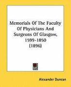 Memorials of the Faculty of Physicians and Surgeons of Glasgow, 1599-1850 (1896) - Duncan, Alexander