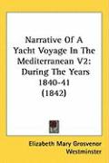 Narrative of a Yacht Voyage in the Mediterranean V2: During the Years 1840-41 (1842) - Westminster, Elizabeth Mary Grosvenor