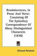Reminiscences, in Prose and Verse: Consisting of the Epistolary Correspondence of Many Distinguished Characters (1836) - Polwhele, Richard