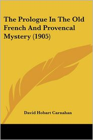 The Prologue in the Old French and Provencal Mystery (1905)