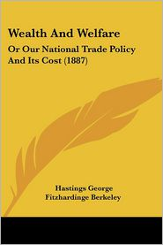 Wealth and Welfare: Or Our National Trade Policy and Its Cost (1887)