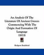 An Analysis of the Literature of Ancient Greece: Commencing with the Origin and Formation of Language (1833) - Brailsford, Hodgson