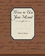 How to Use Your Mind - Kitson, Harry D.