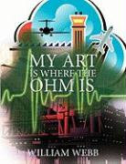 My Art Is Where the Ohm Is - Webb, William