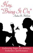 """Hey, """"Bring It On"""": Embracing Anger Sex Intimacy Endurance and Romance"""