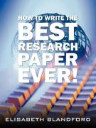 How to Write the Best Research Paper Ever! - Blandford, Elisabeth