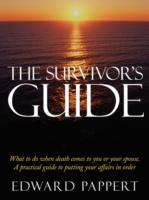 The Survivor's Guide: What to do when death comes to you or your spouse. A practical guide to putting your affairs in order - Pappert, Edward