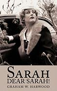 Sarah Dear Sarah! - Harwood, Graham W.