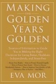 Making the Golden Years Golden: Resources and Sources of Information to Guide You in Making the Right Decisions for Living Better, Healthier, Independ