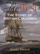 Far West: The Story of British Columbia