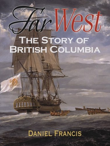 Far West: The Story of British Columbia - Daniel Francis