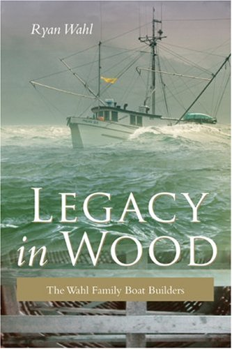Legacy in Wood: The Wahl Family Boat Builders - Ryan Wahl