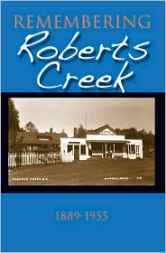 Remembering Roberts Creek: 1889 - 1955