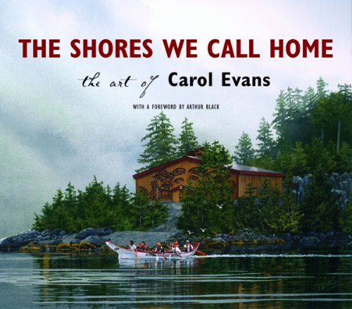 The Shores We Call Home: The Art of Carol Evans - Carol Evans