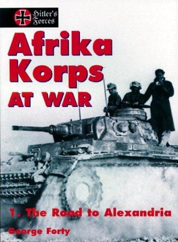 Afrika Korps at War, Vol. 1: The Road to Alexandria (Hitler's Forces) - George Forty