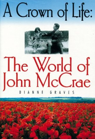 A CROWN OF LIFE: The World of John McCrae - Dianne Graves
