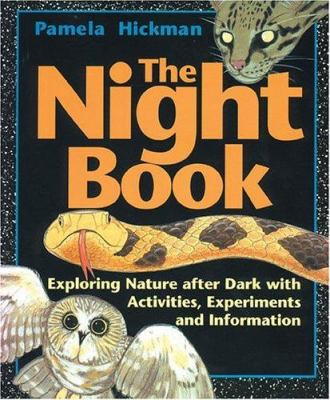 The Night Book : Exploring Nature after Dark with Activities, Experiments and Information - Pamela Hickman