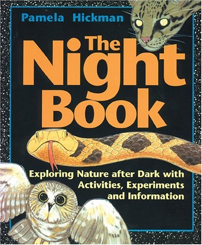 Night Book, The: Exploring Nature after Dark with Activities, Experiments and Information - Pamela Hickman