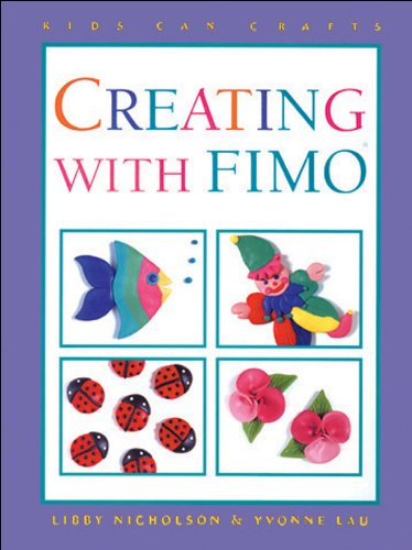 Creating with Fimo? (Kids Can Do It) - Libby Nicholson; Yvonne Lau