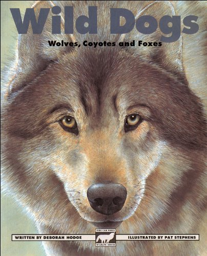 Wild Dogs: Wolves, Coyotes and Foxes (Kids Can Press Wildlife Series) - Deborah Hodge