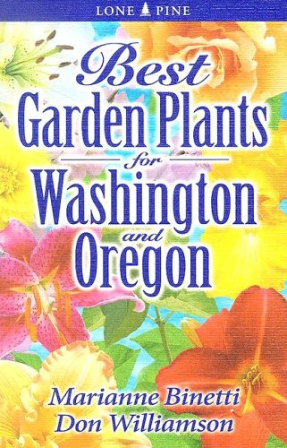 Best Garden Plants for Washington and Oregon - Marianne Binetti; Don Williamson