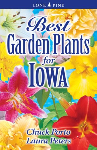 Best Garden Plants for Iowa - Chuck Porto; Laura Peters