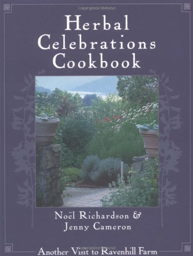 Herbal Celebrations Cookbook: Another Visit to Ravenhill Farm - Noel Richardson; Jenny Cameron