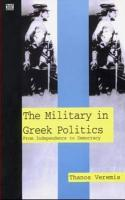 The Military in Greek Politics: From Independence to Democracy