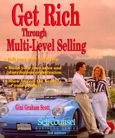 Get Rich Through Multi-Level Selling: Build Your Own Sales and Distribution Organization (Self-Counsel Business) - Gini Graham Scott