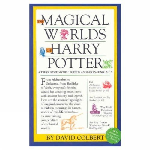The Magical Worlds of Harry Potter : A Treasury of Myths, Legends, and Fascinating Facts - David Colbert