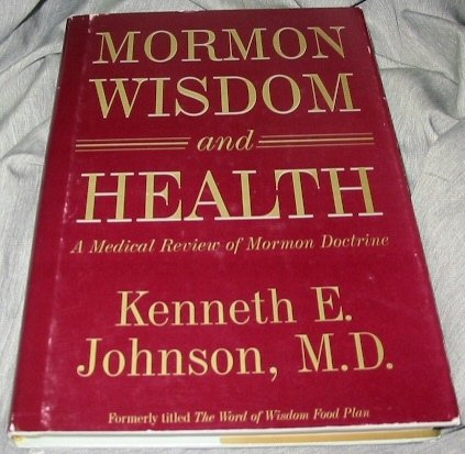 The Word of Wisdom Food Plan: A Medical Review of the Mormon Doctrine - Kenneth E. Johnson