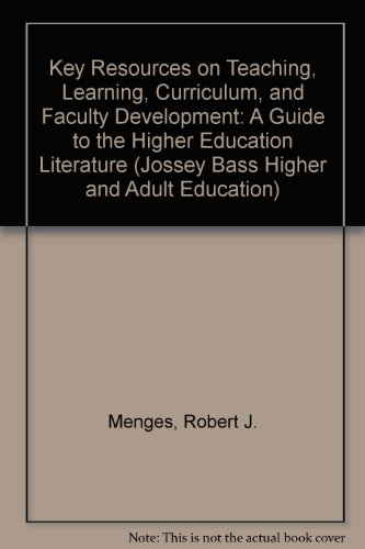 Key Resources on Teaching, Learning, Curriculum and Faculty Development : A Guide to the Higher Education Literature - B. Claude Mathis; Robert J. Menges