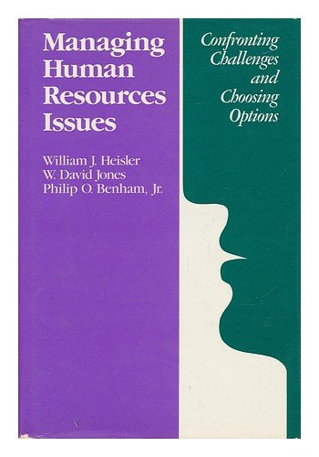 Managing Human Resources Issues: Confronting Challenges and Choosing Options (Jossey Bass Business and Management Series) - William J. Heisler; W. David Jones; Philip O. Benham Jr.
