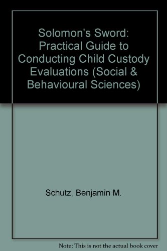 Solomon's Sword: A Practical Guide to Conducting Child Custody Evaluations (Jossey Bass Social and Behavioral Science Series) - Benjamin M. Schutz; Ellen B. Dixon; Joanne C. Lindenberger; Ne Ruther