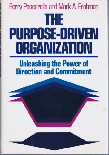 The Purpose-Driven Organization: Unleashing the Power of Direction and Commitment (Jossey Bass Business and Management Series) - Perry Pascarella; Mark A. Frohman