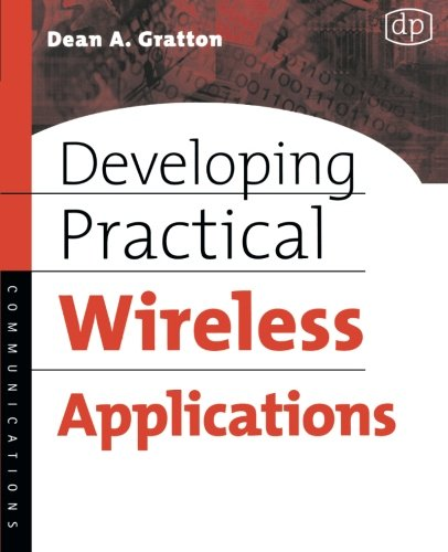 Developing Practical Wireless Applications - Dean Anthony Gratton
