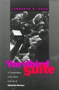Yardbird Suite: A Compendium of the Music and Life of Charlie Parker
