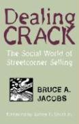 Dealing Crack: The Social World of Streetcorner Selling