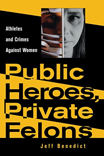 Public Heroes, Private Felons: Athletes and Crimes Against Women - Jeff Benedict