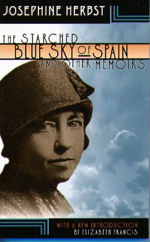 The Starched Blue Sky Of Spain And Other Memoirs - Josephine Herbst
