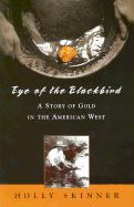 Eye of the Blackbird: A Story of Gold in the American West - Skinner, Holly; Skinner, H. L.