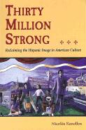 Thirty Million Strong: Reclaiming the Spanish Image in American Culture