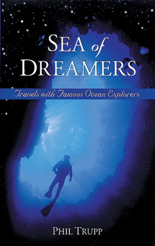 Sea of Dreamers: Travels with Famous Ocean Explorers - Philip Z. Trupp
