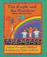 The Eagle and the Rainbow: Timeless Tales from Mexico