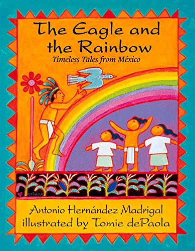 The Eagle and the Rainbow: Timeless Tales from Mexico - Antonio Hernandez Madrigal