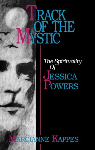 Track of the Mystic: The Spirituality of Jessica Powers - Marcianne Kappes