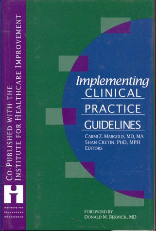 Implementing Clinical Practice Guidelines : Strategies for Effective Implementation - Carmi Z. Margolis; Shan Cretin